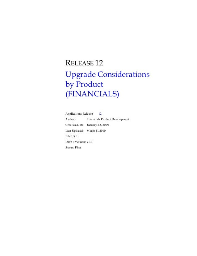 RELEASE 12 Upgrade Considerations by Product (FINANCIALS) Applications Release: 12 Author: Financials Product Development ...