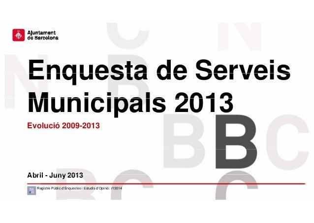 Enquesta de ServeisEnquesta de Serveis Municipals 2013Municipals 2013 E l ió 2009 2013Evolució 2009-2013 Abril Juny 2013Ab...