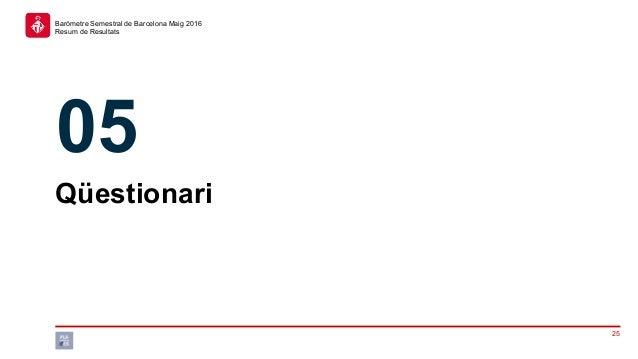 25 Baròmetre Semestral de Barcelona Maig 2016 Resum de Resultats Qüestionari 05
