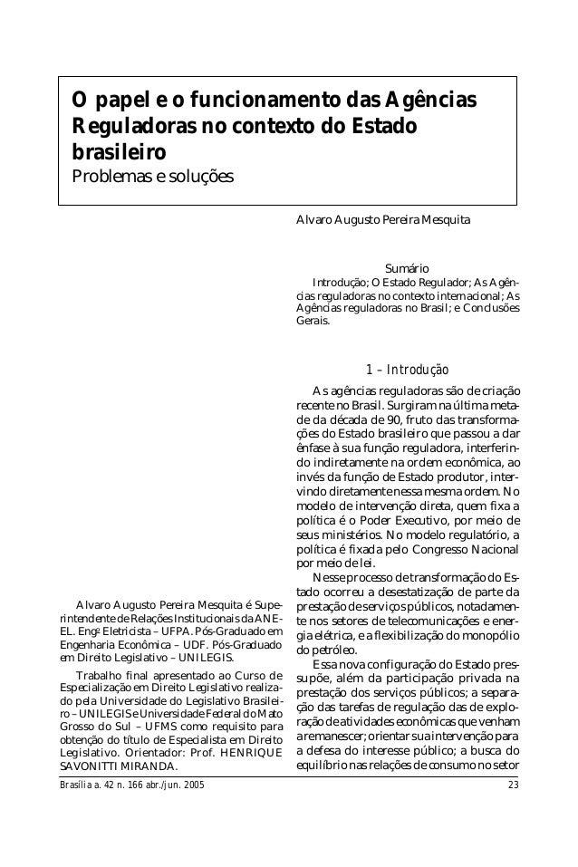 Brasília a. 42 n. 166 abr./jun. 2005 23 1 – Introdução As agências reguladoras são de criação recente no Brasil. Surgiram ...