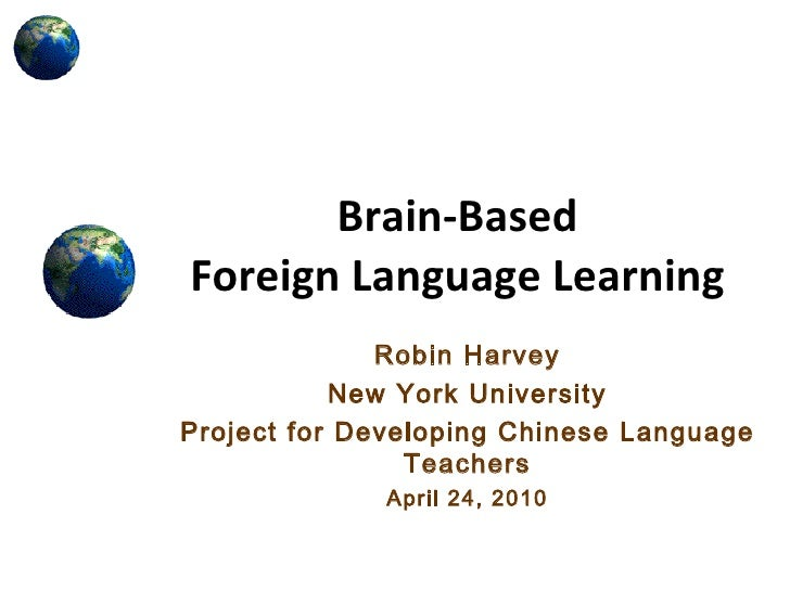 Brain-Based  Foreign Language Learning Robin Harvey New York University Project for Developing Chinese Language Teachers A...