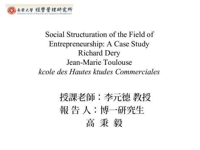 Social Structuration of the Field of   Entrepreneurship: A Case Study             Richard Dery         Jean-Marie Toulouse...