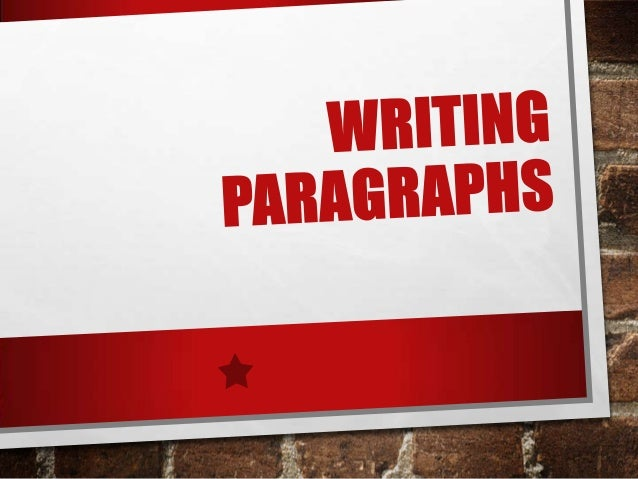 BUILDING A PARAGRAPH • A PARAGRAPHIS A GROUP OF RELATED SENTENCES DEVELOPING A SINGLE TOPIC • THE SENTENCES THAT FOLLOW SH...