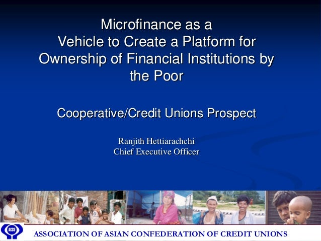 Microfinance as a   Vehicle to Create a Platform for Ownership of Financial Institutions by               the Poor      Co...