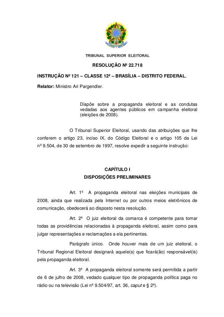 RESOLUÇÃO Nº 22.718INSTRUÇÃO Nº 121 – CLASSE 12ª – BRASÍLIA – DISTRITO FEDERAL.Relator: Ministro Ari Pargendler.          ...