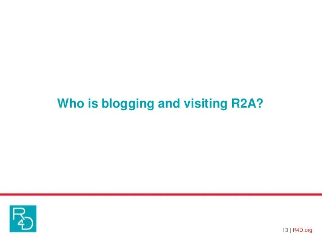 Who is blogging and visiting R2A? 13   R4D.org