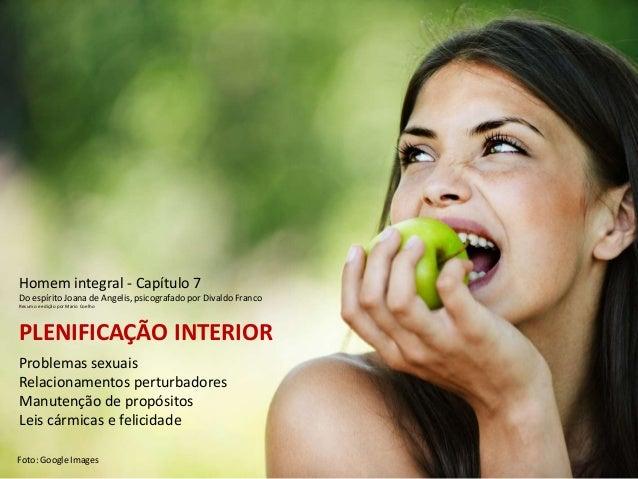 PLENIFICAÇÃO INTERIOR Problemas sexuais Relacionamentos perturbadores Manutenção de propósitos Leis cármicas e felicidade ...