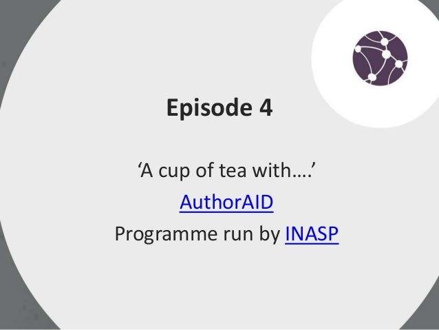 Episode 4 'A cup of tea with….' AuthorAID Programme run by INASP