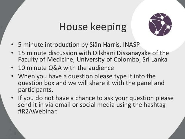 House keeping • 5 minute introduction by Siân Harris, INASP • 15 minute discussion with Dilshani Dissanayake of the Facult...