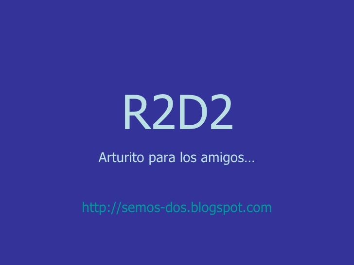 R2D2 Arturito para los amigos… http :// semos - dos.blogspot.com