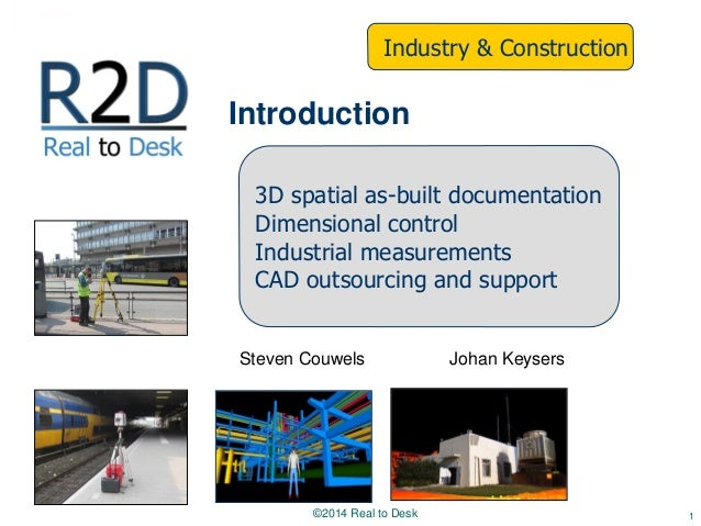 Steven Couwels Johan Keysers 1 Introduction 3D spatial as-built documentation Dimensional control Industrial measurements ...