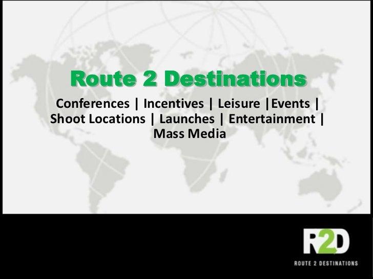 Route 2 Destinations<br />Conferences | Incentives | Leisure |Events |<br />Shoot Locations | Launches | Entertainment |<b...