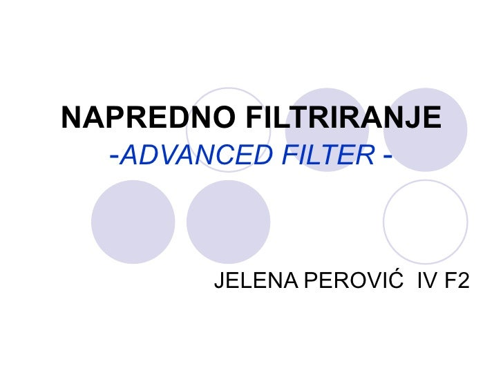 NAPREDNO FILTRIRANJE  -ADVANCED FILTER -        JELENA PEROVIĆ IV F2