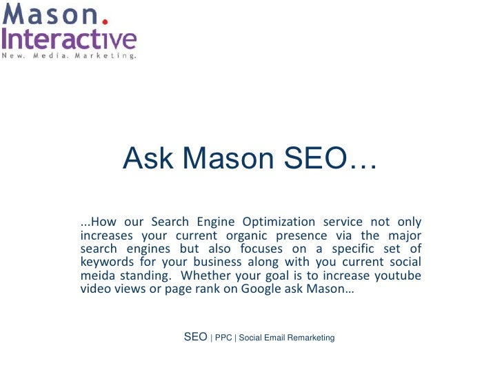 Ask Mason SEO…...How our Search Engine Optimization service not onlyincreases your current organic presence via the majors...