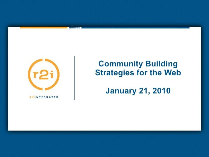 Community Building Strategies for the Web   January 21, 2010