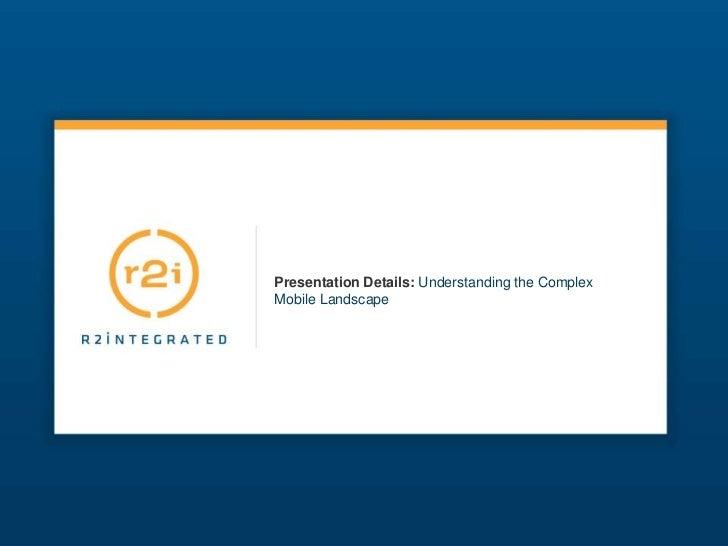 Presentation Details: Understanding the ComplexMobile Landscape