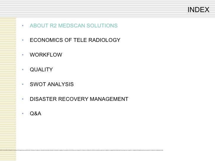 <ul><li>ABOUT R2 MEDSCAN SOLUTIONS </li></ul><ul><li>ECONOMICS OF TELE RADIOLOGY </li></ul><ul><li>WORKFLOW </li></ul><ul>...