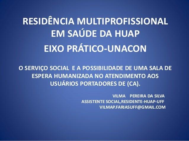 O SERVIÇO SOCIAL E A POSSIBILIDADE DE UMA SALA DE ESPERA HUMANIZADA NO ATENDIMENTO AOS USUÁRIOS PORTADORES DE (CA). VILMA ...