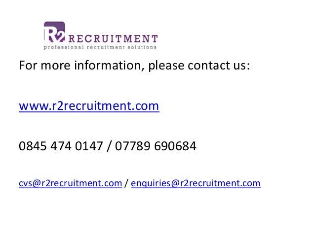 For more information, please contact us: www.r2recruitment.com 0845 474 0147 / 07789 690684 cvs@r2recruitment.com / enquir...