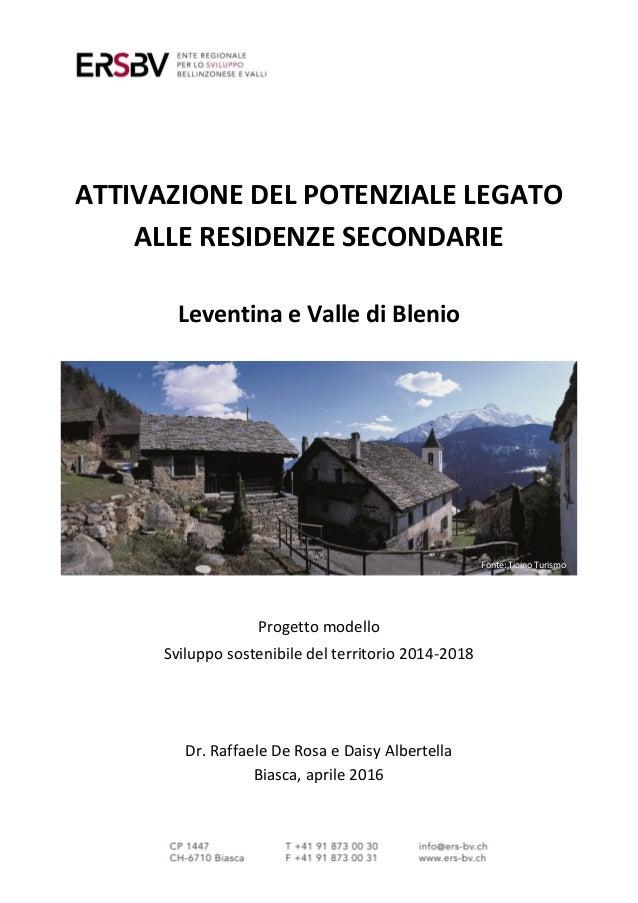 ATTIVAZIONE DEL POTENZIALE LEGATO ALLE RESIDENZE SECONDARIE Leventina e Valle di Blenio Progetto modello Sviluppo sostenib...