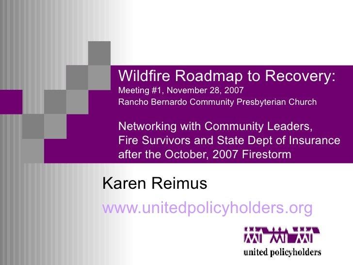 Wildfire Roadmap to Recovery:  Meeting #1, November 28, 2007 Rancho Bernardo Community Presbyterian Church   Networking wi...