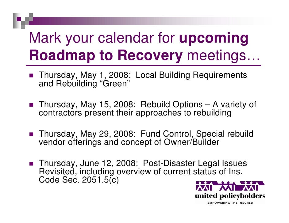 Mark your calendar for upcoming Roadmap to Recovery meetings…  Thursday, May 1, 2008: Local Building Requirements  and Reb...