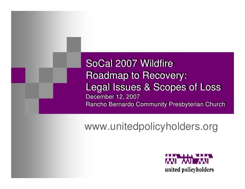 SoCal 2007 Wildfire SoCal 2007 Wildfire Roadmap to Recovery: Roadmap to Recovery: Legal Issues & Scopes of Loss Legal Issu...