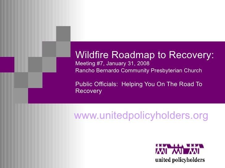 Wildfire Roadmap to Recovery:  Meeting #7, January 31, 2008 Rancho Bernardo Community Presbyterian Church   Public Officia...
