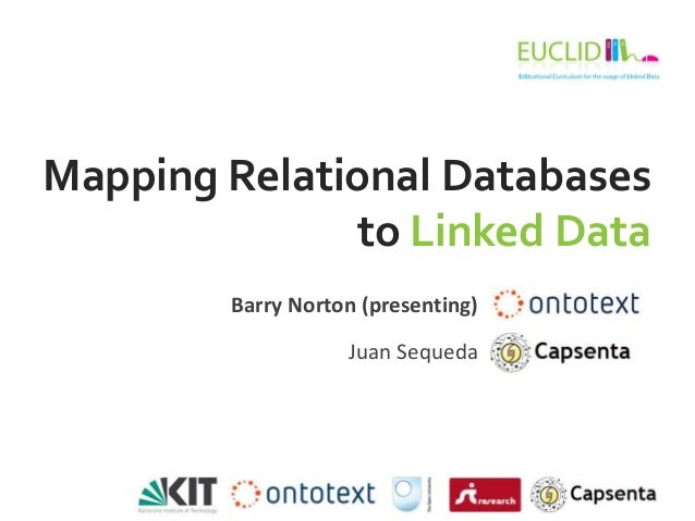 Mapping Relational Databases              to Linked Data        Barry Norton (presenting)                   Juan Sequeda