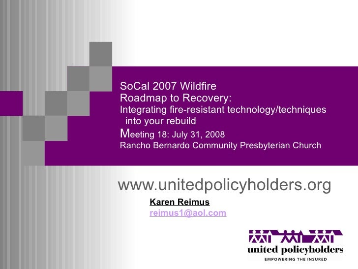 SoCal 2007 Wildfire Roadmap to Recovery: Integrating fire-resistant technology/techniques  into your rebuild M eeting 18: ...