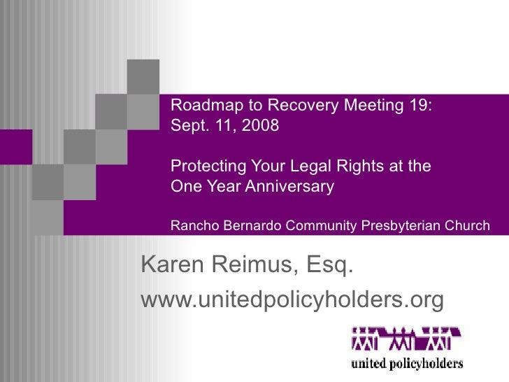 Roadmap to Recovery Meeting 19: Sept. 11, 2008 Protecting Your Legal Rights at the  One Year Anniversary  Rancho Bernardo ...