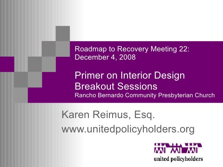 Roadmap to Recovery Meeting 22: December 4, 2008 Primer on Interior Design Breakout Sessions   Rancho Bernardo Community P...