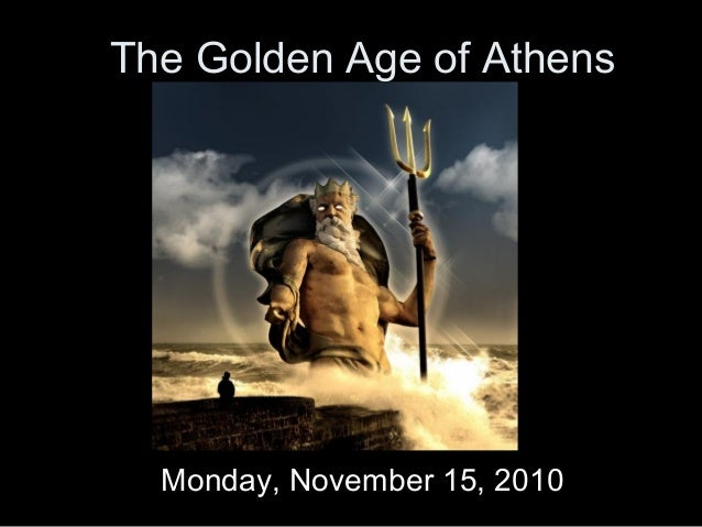 The Golden Age of Athens Monday, November 15, 2010