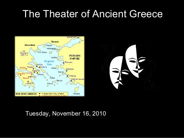 The Theater of Ancient Greece 0 % Tuesday, November 16, 2010