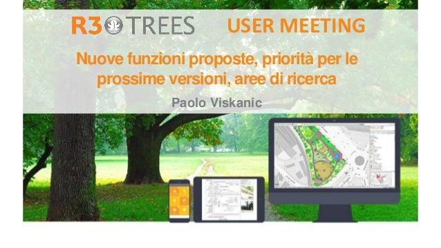 Nuove funzioni proposte, priorità per le prossime versioni, aree di ricerca Paolo Viskanic USER MEETING