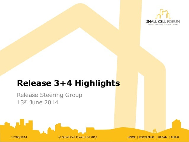 Release 3+4 Highlights Release Steering Group 13th June 2014 17/06/2014 © Small Cell Forum Ltd 2013