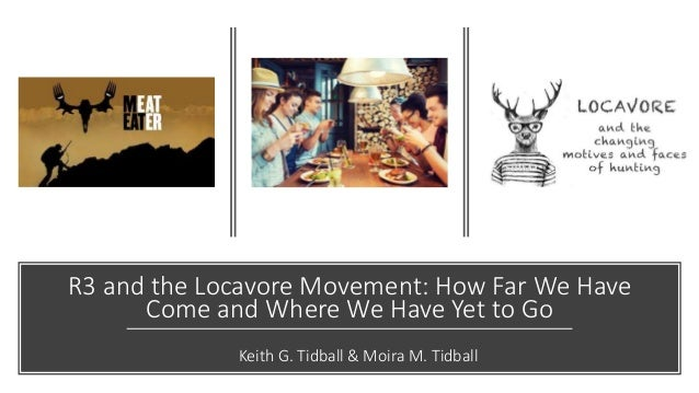 R3 and the Locavore Movement: How Far We Have Come and Where We Have Yet to Go Keith G. Tidball & Moira M. Tidball