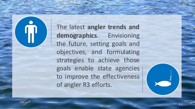 1 The latest angler trends and demographics. Envisioning the future, setting goals and objectives, and formulating strateg...