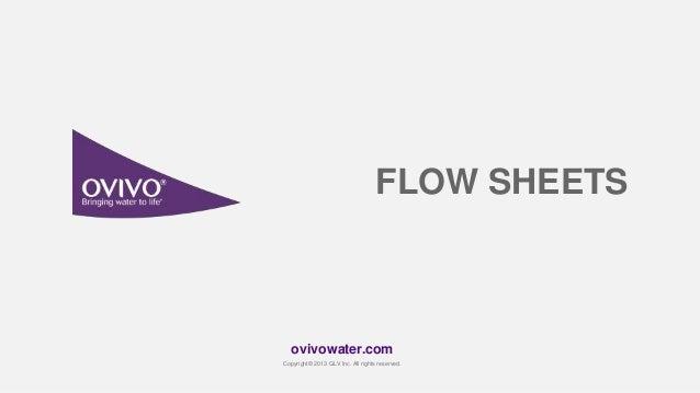 ovivowater.com Copyright© 2013 GLV Inc. All rights reserved. FLOW SHEETS