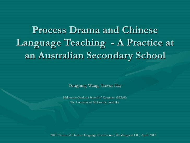 Process Drama and ChineseLanguage Teaching - A Practice at an Australian Secondary School                  Yongyang Wang, ...