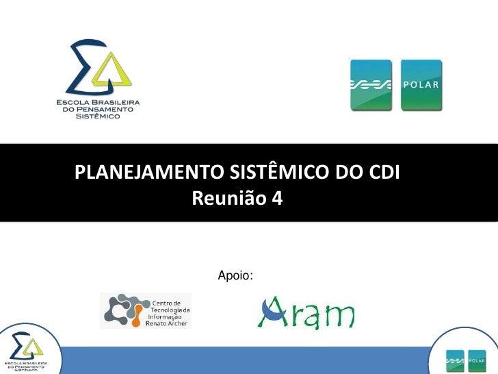 PLANEJAMENTO SISTÊMICO DO CDI Reunião 4<br />Apoio:<br />
