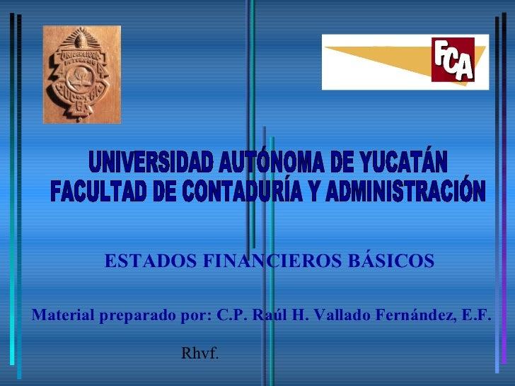 ESTADOS FINANCIEROS BÁSICOSMaterial preparado por: C.P. Raúl H. Vallado Fernández, E.F.                   Rhvf.