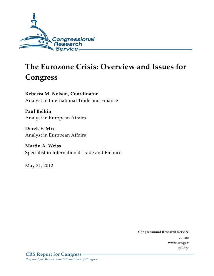 The Eurozone Crisis: Overview and Issues forCongressRebecca M. Nelson, CoordinatorAnalyst in International Trade and Finan...