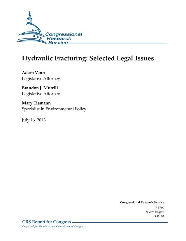 CRS Report for Congress Prepared for Members and Committees of Congress Hydraulic Fracturing: Selected Legal Issues Adam V...