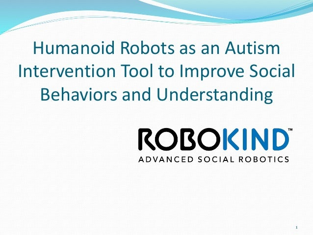 Humanoid Robots as an Autism Intervention Tool to Improve Social Behaviors and Understanding 1