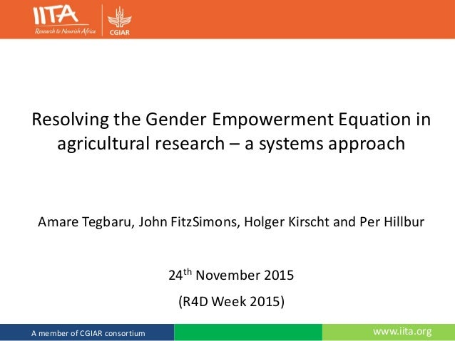 www.iita.orgA member of CGIAR consortium Resolving the Gender Empowerment Equation in agricultural research – a systems ap...