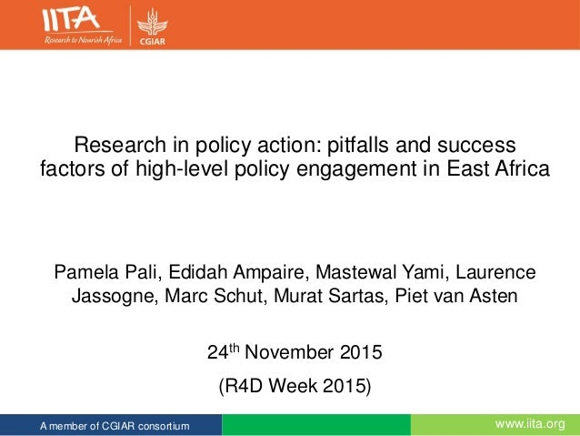 www.iita.orgA member of CGIAR consortium Research in policy action: pitfalls and success factors of high-level policy enga...