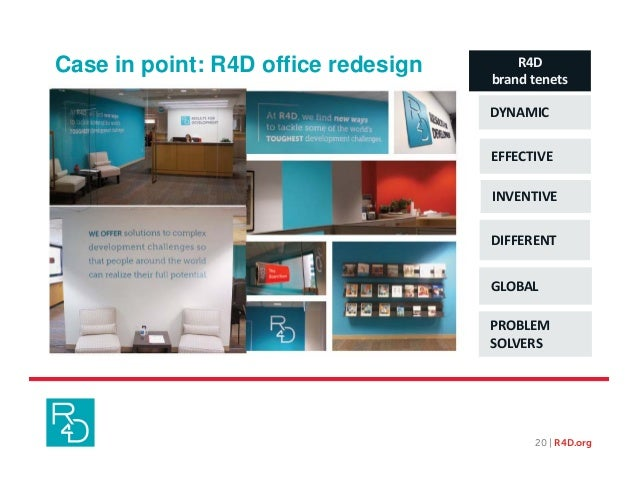 20 | R4D.org Case in point: R4D office redesign DYNAMIC EFFECTIVE INVENTIVE DIFFERENT PROBLEM SOLVERS GLOBAL R4D...