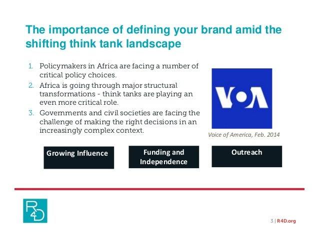 The importance of defining your brand amid the shifting think tank landscape 3 | R4D.org 1. Policymakers in Africa are fac...