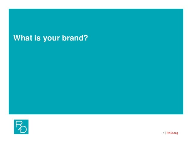 What is your brand? 4 | R4D.org